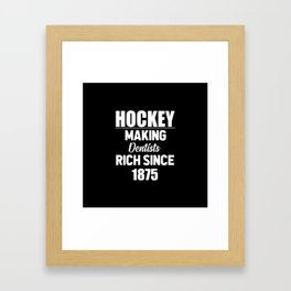 Hockey making dentists rich funny quote Framed Art Print