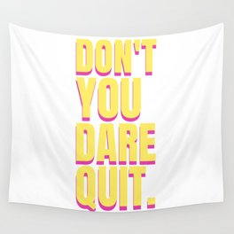 Don't You Dare Quit Wall Tapestry