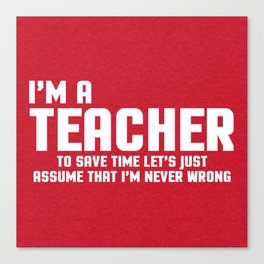 I'm A Teacher Funny Quote Canvas Print