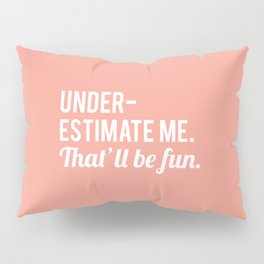 Underestimate Me. That'll Be Fun, Quote Pillow Sham
