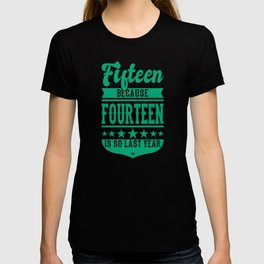 15 BECAUSE 14 IS SO LAST YEAR 15th Birthday Kids T-shirt
