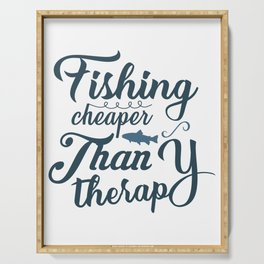 Fishing cheaper than therapy Serving Tray