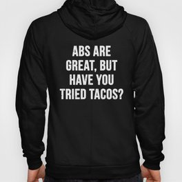 Abs are great, but have you tried tacos? (White Text) Hoody