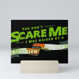 You Don't Scare Me I Was Raised By A Nigerien Mother Mini Art Print