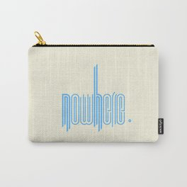 nowhere. Carry-All Pouch