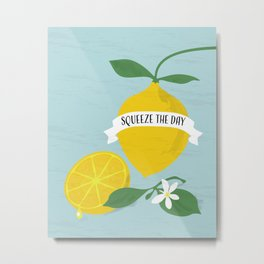 Squeeze the day Metal Print