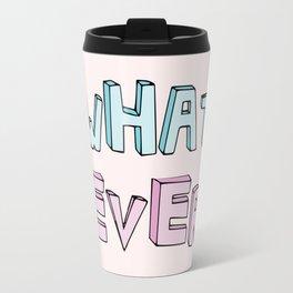 What ever! Travel Mug