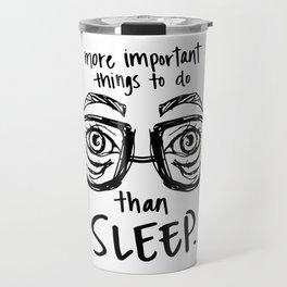 more important things to do than sleep... Travel Mug