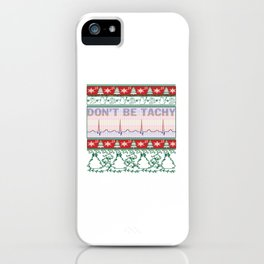 Don't Be Tachy iPhone Case
