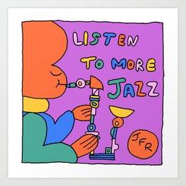 Listen To More Jazz Art Print