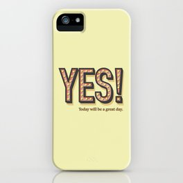 YES! Today will be a great day. iPhone Case