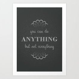 07. You can do anything, but not everything Art Print
