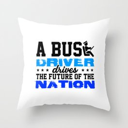a bus driver drives the future of the nation 1 Throw Pillow