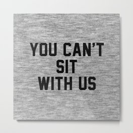 You can't sit with us - light version Metal Print