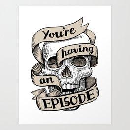 You're Having an Episode Art Print