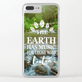 Positive quotes_The earth has music for those who listen Clear iPhone Case