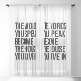 The Words You Speak become the house you live in Sheer Curtain