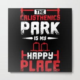 The Calisthenics Park Is My Happy Place Metal Print