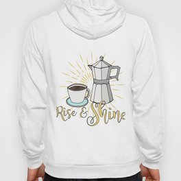 Rise and shine   Coffee art print   Stovetop espresso Hoody
