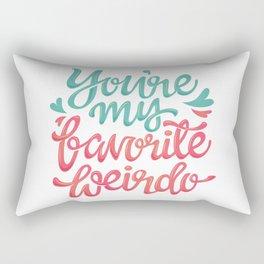 You're my favorite weirdo Rectangular Pillow