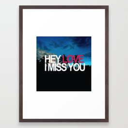 HEY LOVE, I MISS YOU. Framed Art Print