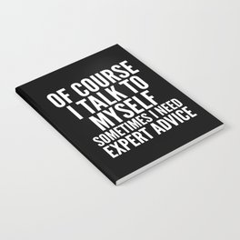 Of Course I Talk To Myself Sometimes I Need Expert Advice (Black & White) Notebook
