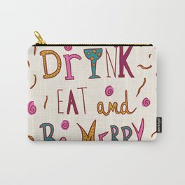 Drink Eat and Be Merry Carry-All Pouch