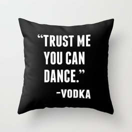 TRUST ME YOU CAN DANCE - VODKA (BLACK) Throw Pillow