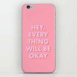 HEY, EVERYTHING WILL BE OKAY iPhone Skin