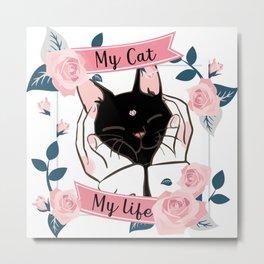 My Cat my life Metal Print