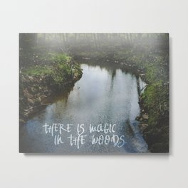 There Is Magic In the Woods Metal Print
