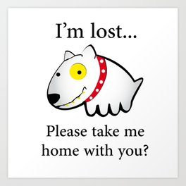 I'm lost....please take me home with you Art Print