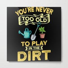 Never Too Old Garden Gift Metal Print