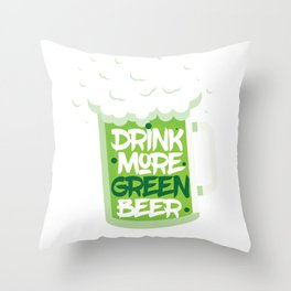 Drink More Green Beer Patrick's Day Shirt Throw Pillow