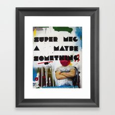 Super Mega Maybe Something Framed Art Print