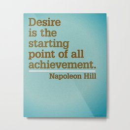 Desire is the starting point of all achievement. - Napoleon Hill Metal Print