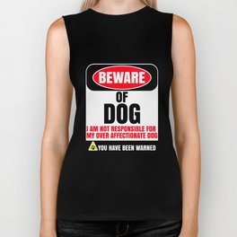 Beware of Dog I Am Not Responsible For My Over Affectionate Dog You Have Been Warned Biker Tank