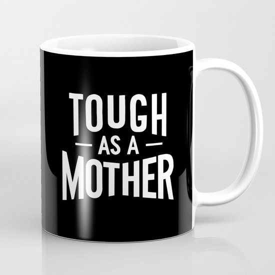 Tough as a Mother - Black and White by latheandquill