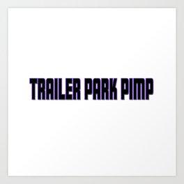 Trailer Park Pimp Art Print