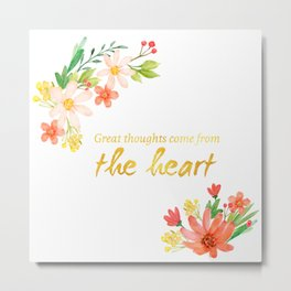 Great Thoughts come from the heart - Gold and flowers Metal Print