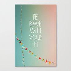 Be Brave Canvas Print