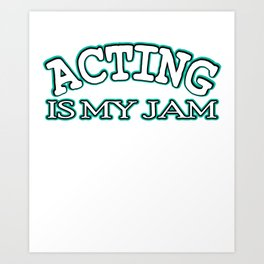 Is acting your Jam? Then this is the tee for you! Makes an awesome gift this holiday for your friend Art Print