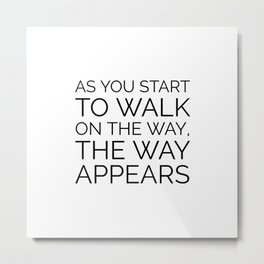 As you start to walk on the way the way appears - RUMI QUOTE Metal Print