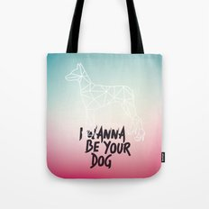 I Wanna Be Your Dog Tote Bag