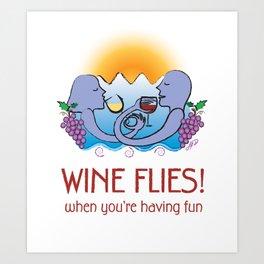 Wine Flies when you're having fun Art Print