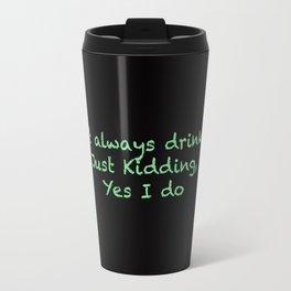 I don't always drink tea Travel Mug