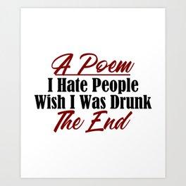 Funny Poem Design Hate People Stay Drunk Stupidity Real Meme Art Print