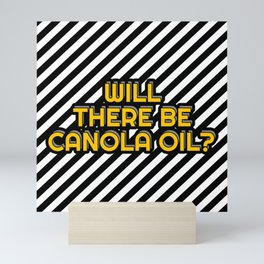 Will there be Canola oil? Mini Art Print
