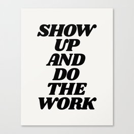 Show Up and Do the Work motivational typography in black and white home wall decor Canvas Print