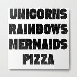 Unicorns Rainbows Mermaids Pizza Metal Print